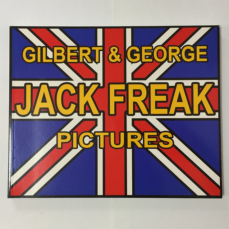 Gilbert and George: Jack Freak Pictures Gilbert and George, Hatje Cantz Verlag 2009 $65.00 by ART BOOKS