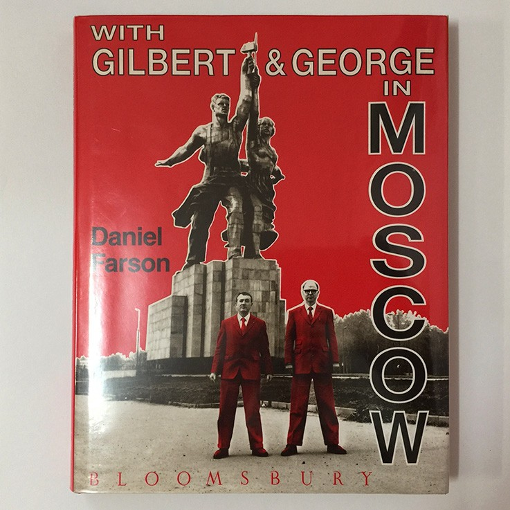 Gilbert and George: Farson, Daniel With Gilbert and George in Moscow, Bloomsbury 1991. Water stain back cover and dustjacket. $30.00 by ART BOOKS