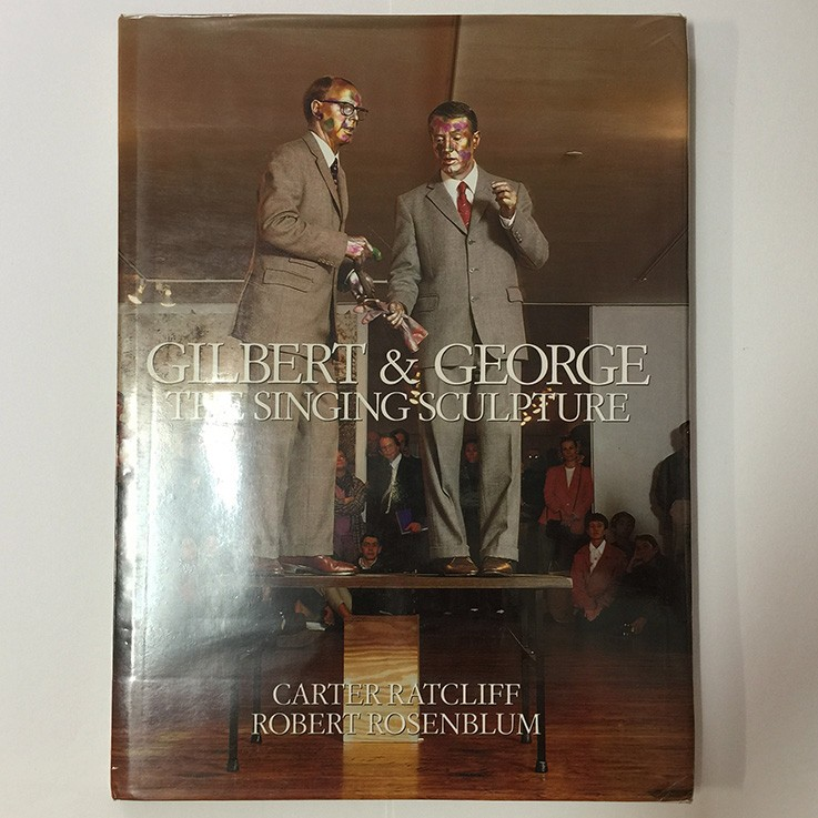 Gilbert and George: Ratcliff, Carter and Rosenblum,Robert, Gilbert & George The Singing Sculpture, Anthony McCall 1993 $60.00 by ART BOOKS
